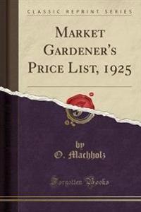 Market Gardener's Price List, 1925 (Classic Reprint)