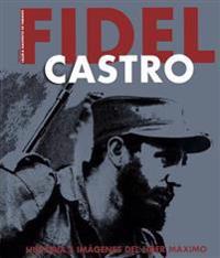 Fidel Castro. Historia E Imagenes del Lider Maximo