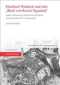 Eberhard Windeck Und Sein 'buch Von Kaiser Sigmund': Studien Zu Entstehung, Funktion Und Verbreitung Einer Konigschronik Im 15. Jahrhundert