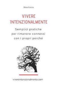 Vivere Intenzionalmente: Semplici Pratiche Per Rimanere Connessi Con I Propri Perch