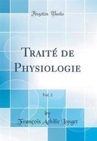 Traité de Physiologie, Vol. 2 (Classic Reprint)