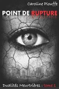 Point de Rupture: Tome 1 - Trilogie: Dualités Meurtrières