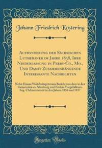 Auswanderung der Sächsischen Lutheraner im Jahre 1838, Ihre Niederlassung in Perry-Co., Mo., Und Damit Zusammenhängende Interessante Nachrichten