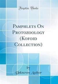 Pamphlets On Protozoology (Kofoid Collection) (Classic Reprint)