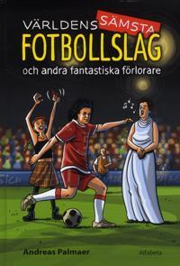 Världens sämsta fotbollslag : och andra fantastiska förlorare