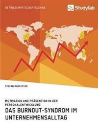Das Burnout-Syndrom im Unternehmensalltag. Motivation und Prävention in der Personalentwicklung