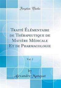 Traité Élémentaire de Thérapeutique de Matière Médicale Et de Pharmacologie, Vol. 2 (Classic Reprint)