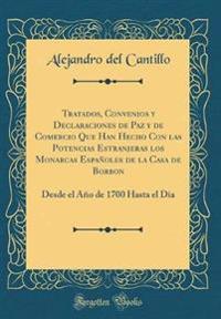 Tratados, Convenios y Declaraciones de Paz y de Comercio Que Han Hecho Con las Potencias Estranjeras los Monarcas Españoles de la Casa de Borbon