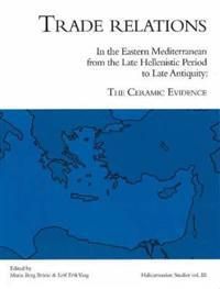Trade Relations in the Eastern Mediterranean from Late Hellenistic Period to Late Antiquity