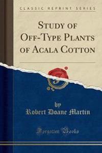 Study of Off-Type Plants of Acala Cotton (Classic Reprint)