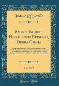 Sancti Isidori, Hispalensis Episcopi, Opera Omnia, Vol. 8 of 8