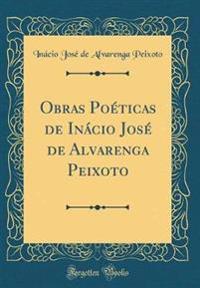 Obras Poéticas de Inácio José de Alvarenga Peixoto (Classic Reprint)