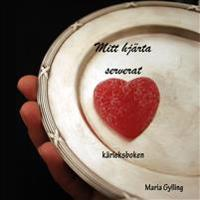 Mitt hjärta serverat : kärleksboken
