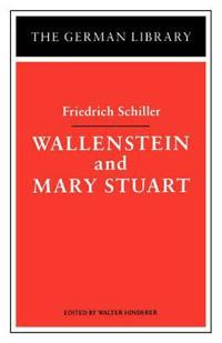Wallenstein and Mary Stuart: Friedrich Schiller