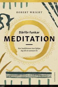 Varför buddhismen är sann : med meditation mot ett bättre liv