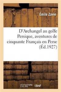 D'Archangel Au Golfe Persique, Aventures de Cinquante Fran ais En Perse