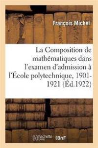 La Composition de mathématiques dans l'examen d'admission à l'École polytechnique, 1901-1921