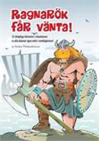 Ragnarök får vänta : 22 dråpliga historier i situationer vi alla känner igen mitt i verkligheten