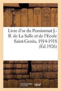 Livre d'Or Du Pensionnat J.-B. de la Salle Et de l'Ecole Saint-Gen s, 1914-1918