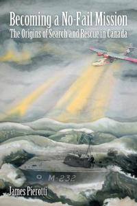 Becoming a No-Fail Mission: The Origins of Search and Rescue in Canada
