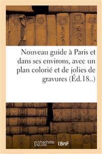Nouveau Guide À Paris Et Dans Ses Environs, Avec Un Plan Colorié Et de Jolies de Gravures