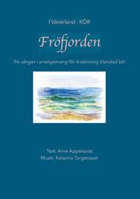 I Vänerland - Kör. Fröfjorden : tre sånger i arrangemang för 4-stämmig blandad kör