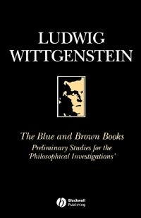 The Blue and Brown Books: Preliminary Studies for the 'Philosophical Investigation'