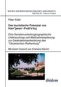 Das Touristische Potenzial Von Kamjanez-Podilsky. Eine Fremdenverkehrsgeographische Untersuchung Der Zukunftsperspektiven Und Massnahmenplanung Zur Destinationsentwicklung Des Ukrainischen Rothenburg