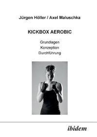 Kickbox Aerobic. Grundlagen, Konzeption, Durchf hrung