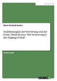 """Erzählstrategien der Verwirrung und der Kritik. Musils Roman """"Die Verwirrungen des Zöglings Törleß"""""""
