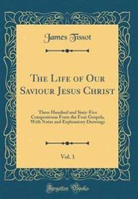 The Life of Our Saviour Jesus Christ, Vol. 1