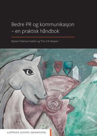 Bedre PR og kommunikasjon - en praktisk håndbok - Øystein Pedersen Dahlen, Thor Erik Skarpen pdf epub