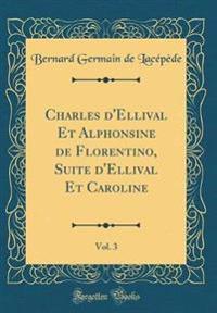 Charles d'Ellival Et Alphonsine de Florentino, Suite d'Ellival Et Caroline, Vol. 3 (Classic Reprint)