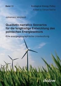 Qualitativ-Narrative Szenarios F r Die Langfristige Entwicklung Des Polnischen Energiesektors. Eine Energiegeographische Untersuchung