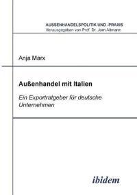 Aussenhandel Mit Italien. Ein Exportratgeber Für Deutsche Unternehmen