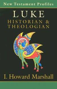 Luke: Historian & Theologian