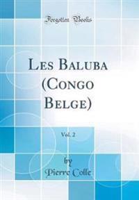 Les Baluba (Congo Belge), Vol. 2 (Classic Reprint)