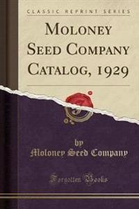 Moloney Seed Company Catalog, 1929 (Classic Reprint)