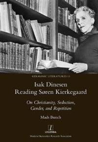 Isak Dinesen Reading Søren Kierkegaard: On Christianity, Seduction, Gender, and Repetition