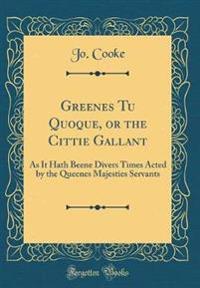 Greenes Tu Quoque, or the Cittie Gallant