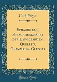 Sprache und Sprachdenkmäler der Langobarden, Quellen, Grammatik, Glossar (Classic Reprint)