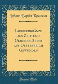 Lorbeerkränze als Zeit-und Gedenkblätter aus Oesterreich Gewunden (Classic Reprint)