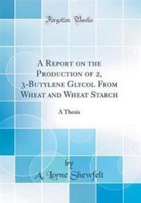 A Report on the Production of 2, 3-Butylene Glycol From Wheat and Wheat Starch