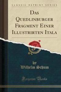 Das Quedlinburger Fragment Einer Illustrirten Itala (Classic Reprint)