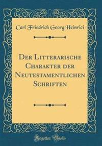 Der Litterarische Charakter Der Neutestamentlichen Schriften (Classic Reprint)