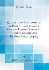 Quality and Performance of Pima S-1 and Pima S-2 Cotton Under Different Ginning Conditions, El Paso Area, 1964-65 (Classic Reprint)