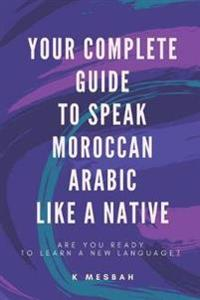 Your Complete Guide to Speak Moroccan Arabic Like a Native: Are You Ready to Learn a New Language?