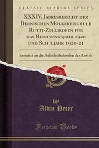 XXXIV. Jahresbericht der Bernischen Molkereischule Rutti-Zollikofen für das Rechnungsjahr 1920 und Schuljahr 1920-21