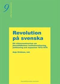 Revolution på svenska : om jämställdhetens institutionalisering, politisering och expansion 1972-1976 - vittnesseminarium 9 oktober 2002