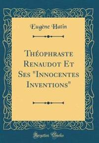 "Théophraste Renaudot Et Ses ""Innocentes Inventions"" (Classic Reprint)"
